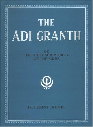 The Adi Granth: Or The Holy Scriptures Of The Sikhs (Inglese) Copertina rigida – 30 nov 2004 Ernest Trumpp 8121502446 RELIGION / General Religion / Sikhism