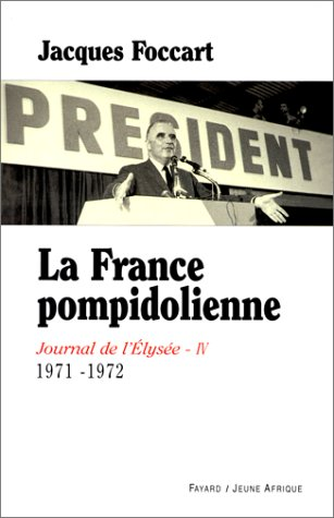 Journal de l'Elysée, tome 4 : La France pompidolienne Broché – 1 mars 2000 Jacques Foccart Journal de l' Elysée Fayard - Jeune Afrique 2213605807