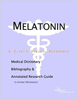 Melatonin - A Medical Dictionary, Bibliography, and Annotated Research Guide to Internet References Paperback – January 23, 2004