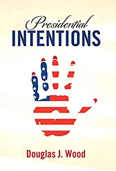 Presidential Intentions by [Wood, Douglas J.]