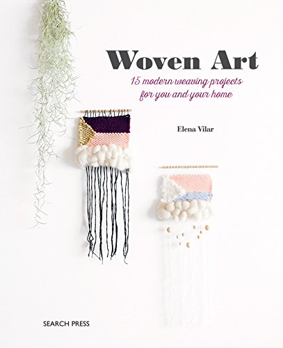 Woven Art, The: 15 modern weaving projects for you and your home