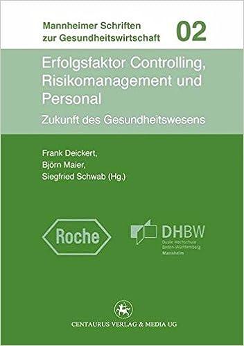 Book Erfolgsfaktor Controlling, Risikomanagement und Personal: Zukunft der Gesundheitswirtschaft (Mannheimer Schriften zur Gesundheitswirtschaft)
