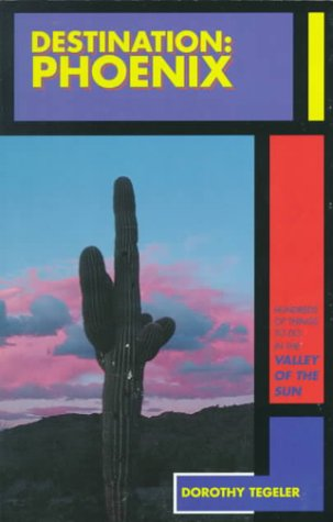 Destination: Phoenix : Hundreds of Things to Do in the Valley of the Sun (Arizona and the Southwest)