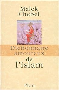 Dictionnaire amoureux de l'islam par Malek Chebel