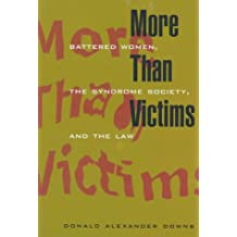 More Than Victims: Battered Women, the Syndrome Society, and the Law