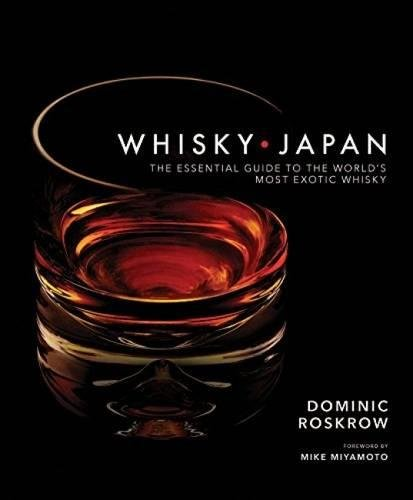 Whisky Japan: The Essential Guide to the World's Most Exotic Whisky [Dominic Roskrow] (Tapa Dura)