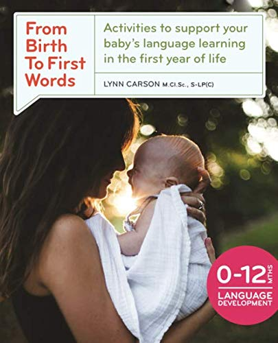 From Birth To First Words: Activities to Support Your Baby's Language Learning in the First Year of Life (Activities To Support Speech And Language Development)