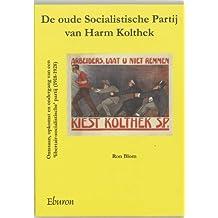 De oude Socialistische Partij van Harm Kolthek: ontstaan, opkomst en ondergang van 'libertair- socialistische' partij ( 1918-1928)
