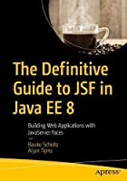 The Definitive Guide to JSF in Java EE 8: Building Web Applications with JavaServer Faces Front Cover