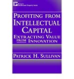 img - for [(Profiting from Intellectual Capital: Extracting Value from Innovation )] [Author: Patrick H. Sullivan] [Apr-1998] book / textbook / text book