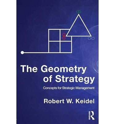 [ [ [ The Geometry of Strategy: Concepts for Strategic Management [ THE GEOMETRY OF STRATEGY: CONCEPTS FOR STRATEGIC MANAGEMENT ] By Keidel, Robert W ( Author )May-10-2010 Paperback