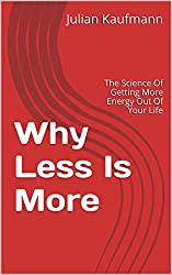 Why Less Is More: The Science Of Getting More Energy Out Of Your Life