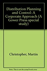 Distribution Planning and Control: A Corporate Approach (A Gower Press special study)