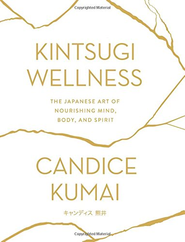 Kintsugi Wellness: The Japanese Art of Nourishing Mind, Body, and Spirit cover