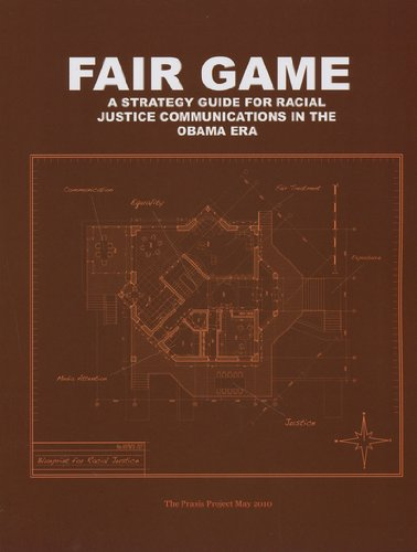 Fair Game: A Strategy Guide for Racial Justice Communications in the Obama Era