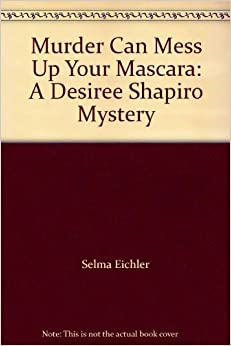 Book Murder Can Mess Up Your Mascara: A Desiree Shapiro Mystery
