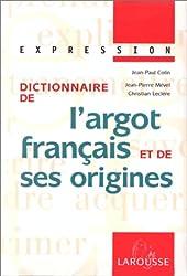 DICTIONNAIRE DE L'ARGOT FRANCAIS ET DE SES ORIGINES. Edition 1999