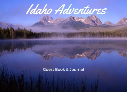 Download Idaho Adventures Guest Book & Journal: Vacation Guest Book for Names & Addresses, Sign In, Comments, Stories, or Reviews (Volume 43) pdf