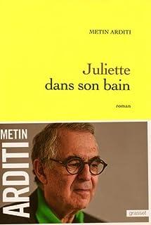 Juliette dans son bain : roman, Arditi, Metin