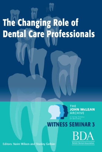 the changing role of dental care professionals the john mclean archive a living history of dentistry stanley gelbier