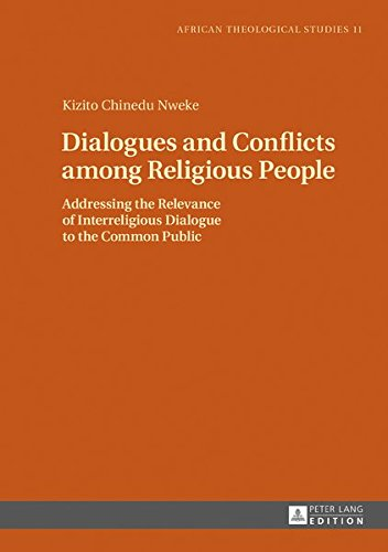 Download Dialogues and Conflicts among Religious People: Addressing the Relevance of Interreligious Dialogue to the Common Public (African Theological Studies / Etudes Théologiques Africaines) pdf