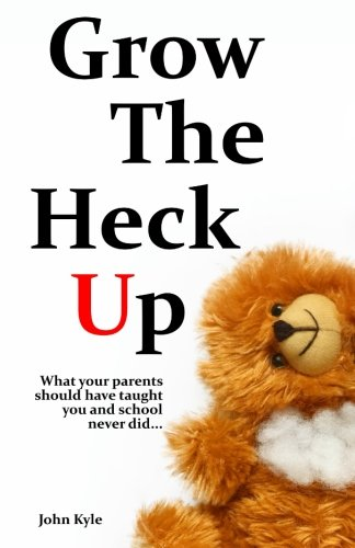 Download Grow the Heck Up - Gag gift for men, birthday gift for him, novelty book, White Elephant & Yankee Swap gift, Secret Santa exchange, teenage & young adult how-to, high school & college graduation gift pdf epub