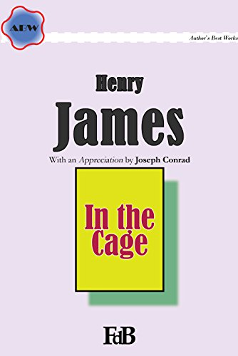 In the Cage (Annotated): With an Appreciation by Joseph Conrad (ABW. Henry James Book 9)