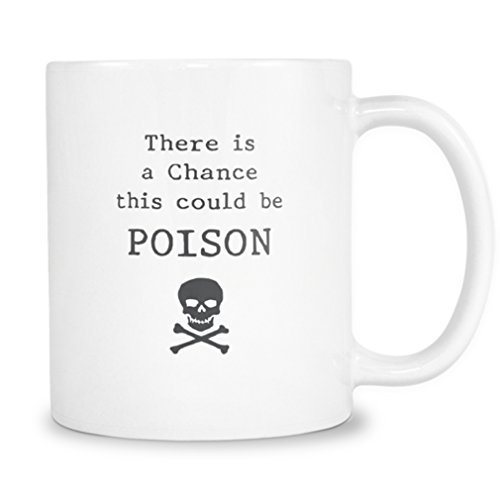 Poisoned Mug by 2685mi - There Is A Chance This Could Be Poison - Unique Gift Idea for Men Husband Brother Dad Co-worker Boss Friends and Family -