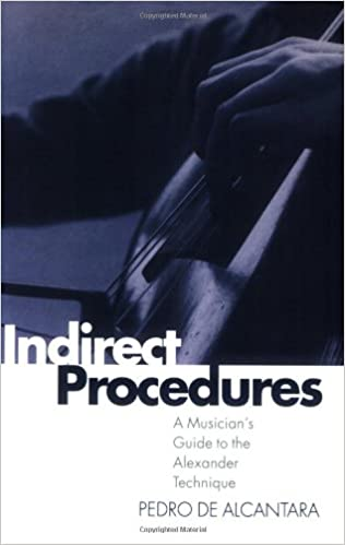 indirect procedures a musicians guide to the alexander technique