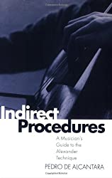 Indirect Procedures: A Musician's Guide to the Alexander Technique (Clarendon Paperbacks)