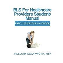 BLS for Healthcare Providers Student Manual: Basic Life Support Handbook by Jane John-Nwankwo (2014-03-17)