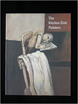 The Kitchen Sink Painters; John Bratby, Peter Coker, Derrick Greaves ...