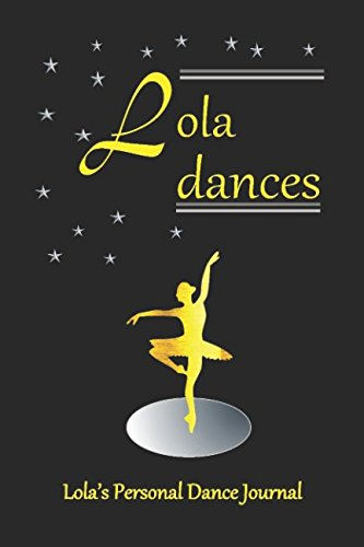 Lola Dances: Lola's Personal Dance Journal (Personalised Dance Journal) by Independently published