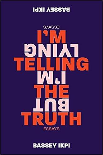 I'm Telling the Truth, but I'm Lying: Essays: Bassey Ikpi