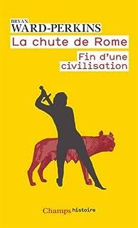 La chute de Rome : fin d'une civilisation, Ward-Perkins, Bryan