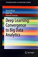 Deep Learning: Convergence to Big Data Analytics Front Cover