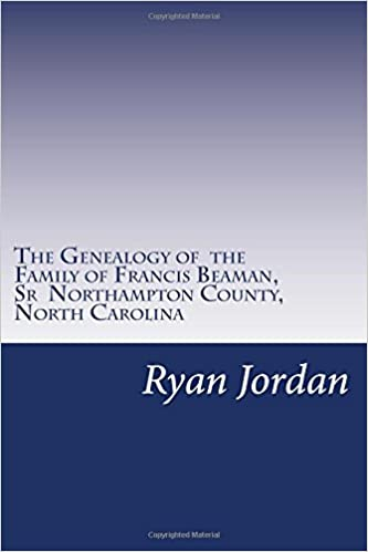 The Genealogy of the Family of Francis Beaman, Sr Northampton County, North Carolina (American Surname Series)