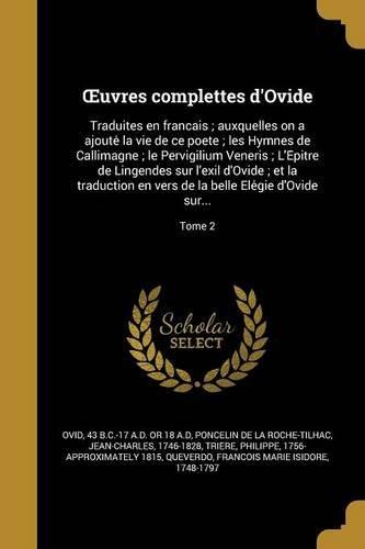 Uvres Complettes D'Ovide: Traduites En Franc Ais; Auxquelles on a Ajoute La Vie de Ce Poe Te; Les Hymnes de Callimagne; Le Pervigilium Veneris; L'e ... Gie D'Ovide Sur...; Tome 2 (French Edition) pdf epub