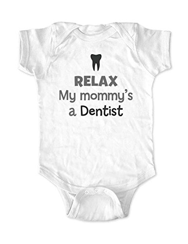 Relax My mommy's a Dentist - cute & funny baby one piece bodysuit (Newborn Bodysuit, - Is Job Who 5.0