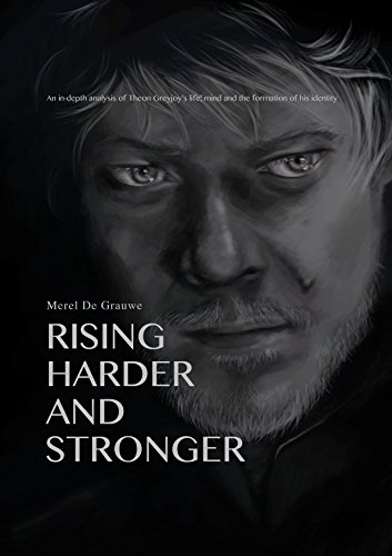 RISING HARDER AND STRONGER: An in-depth analysis of Theon Greyjoy's life, mind and the formation of his identity (English Edition)