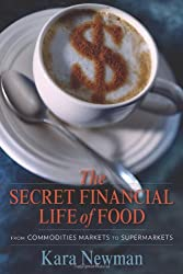 The Secret Financial Life of Food: From Commodities Markets to Supermarkets (Arts and Traditions of the Table: Perspectives on Culinary History)