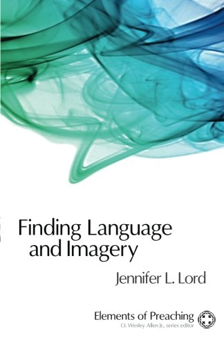 Finding Language and Imagery: Words for Holy Speech (Elements of Preaching) by Fortress Press