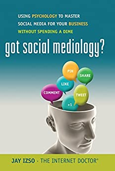 Got Social Mediology?: Using psychology to master social media for your business without spending a dime. by [Izso, Jay]