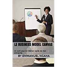 Le Business Model Canvas:      Un outil pour la création rapide de mon entreprise (Collection Comment ferais-je? t. 1) (French Edition)