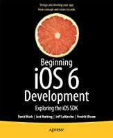 Beginning iOS 6 Development: Exploring the iOS SDK Front Cover