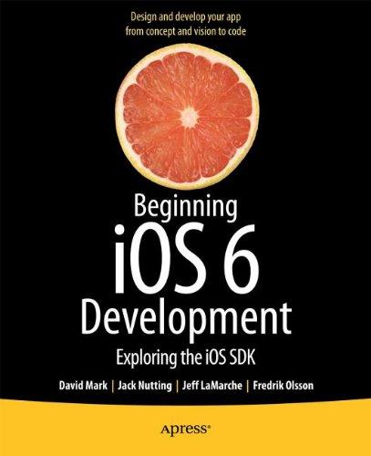 Beginning iOS 6 Development: Exploring the iOS SDK by David Mark , Fredrik Olsson , Jack Nutting , Jeff LaMarche, Publisher : Apress