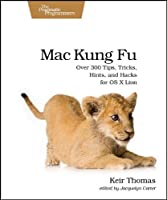 Mac Kung Fu: Over 300 Tips, Tricks, Hints, and Hacks for OS X Lion Front Cover