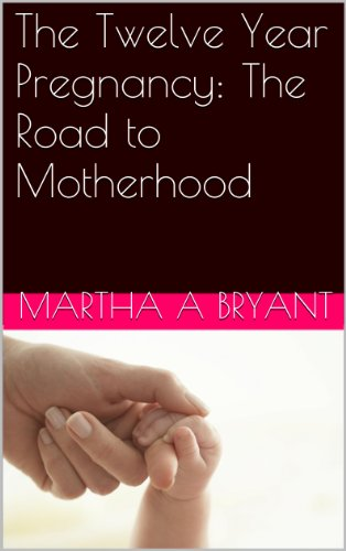 The twelve year pregnancy the road to motherhood kindle edition the twelve year pregnancy the road to motherhood by bryant martha a malvernweather Images