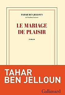 Le mariage de plaisir par Ben Jelloun