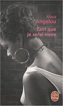 autobiographie maya angelou tant que je serai noire